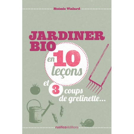 JARDINER BIO en 10 leçons et 3 coups de grelinette